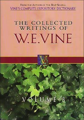 The Collected Writings of W.E. Vine, Volume 3