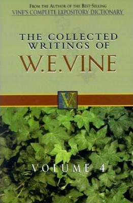 The Collected Writings of W.E. Vine, Volume 4