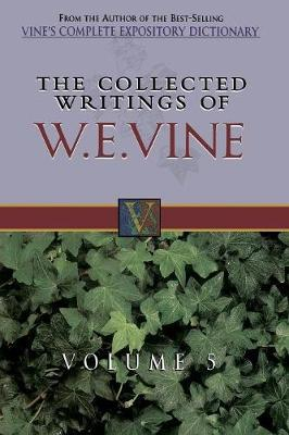 The Collected Writings of W.E. Vine, Volume 5