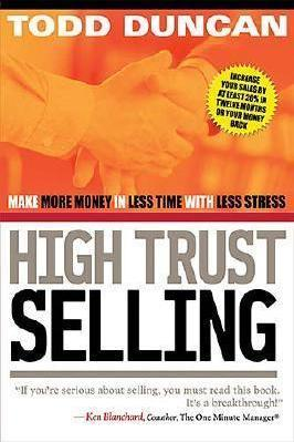 High Trust Selling : Make More Money, in Less Time, with Less Stress