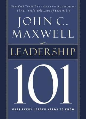 Leadership 101 : What Every Leader Needs to Know
