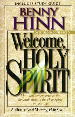 Welcome, Holy Spirit : How you can experience the dynamic work of the Holy Spirit in your life.