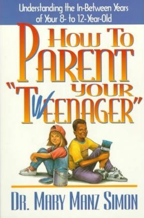 How To Parent Your Tweenager Mary Manz Simon 9780785281979