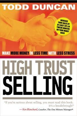 High Trust Selling : Make More Money in Less Time with Less Stress