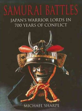Samurai Battles  Japan's Warrior Lords in 700 Years of Conflict