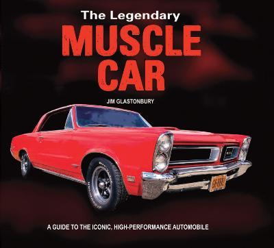 The Legendary Muscle Car : A guide to the iconic, high-performance automobile