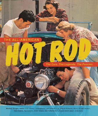 The All-American Hot Rod : The Cars. The Legends. The Passion.