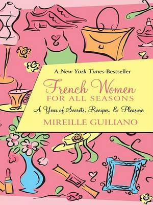 French Women for All Seasons : A Year of Secrets, Recipes, and Pleasure