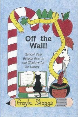 Astrosadventuresbookclub.com Off the Wall! : School Year Bulletin Boards and Displays for the Library Image
