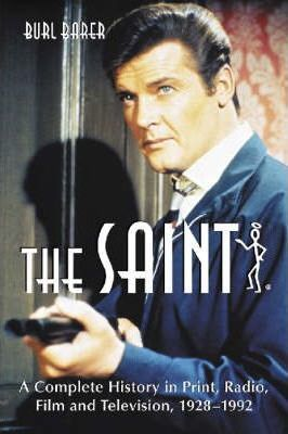 """The """"""""Saint : A Complete History in Print, Radio, Film and Television of Leslie Charteris' Robin Hood of Modern Crime, Simon Templar, 1928-1992"""