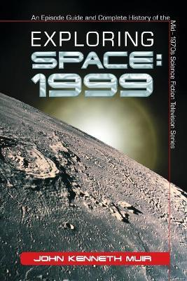 Exploring Space 1999 : An Episode Guide and Complete History of the Mid-1970s Science Fiction Television Series