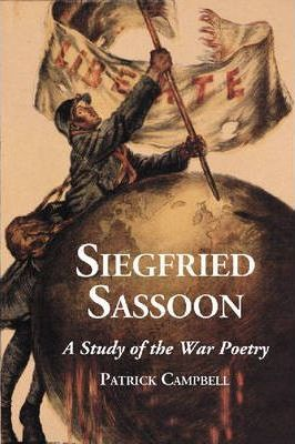 Siegfried Sassoon : A Study of the War Poetry
