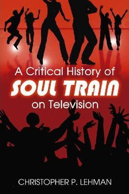 "A Critical History of ""Soul Train"" on Television"