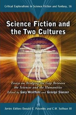 science fiction and the two cultures  gary westfahl   science fiction and the two cultures  essays on bridging the gap between  the sciences and the humanities