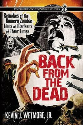 Back from the Dead : Remakes of the Romero Zombie Films as Markers of Their Times