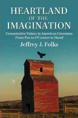Heartland of the Imagination  Conservative Values in American Literature from Poe to O'Connor to Haruf