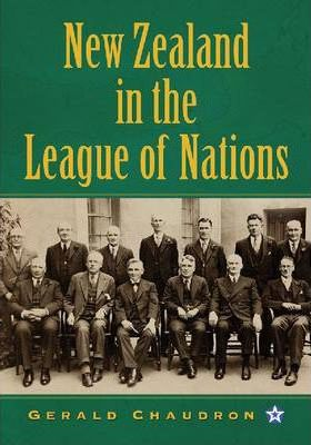New Zealand in the League of Nations: The Beginnings of an Independent Foreign Policy, 1919-1939