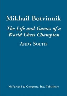 Mikhail Botvinnik  The Life and Games of a World Chess Champion