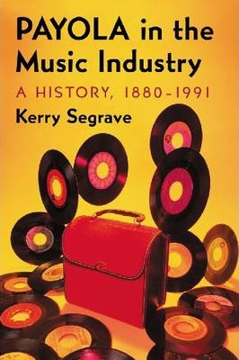 Payola in the Music Industry: A History, 1880-1991