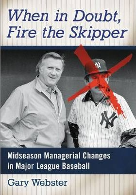 When in Doubt, Fire the Skipper  Midseason Managerial Changes in Major League Baseball