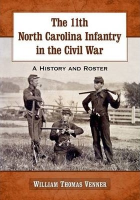 The 11th North Carolina Infantry in the Civil War : A History and Roster