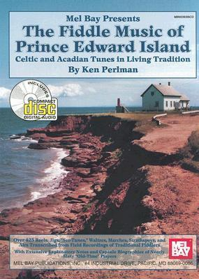 The Fiddle Music of Prince Edward Island  Celtic and Acadian Tunes in Living Tradition