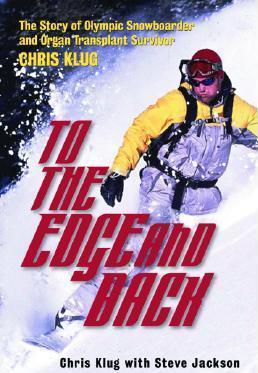 To the Edge and Back : My Story from Organ Transplant Survivor to Olympic Snowboarder
