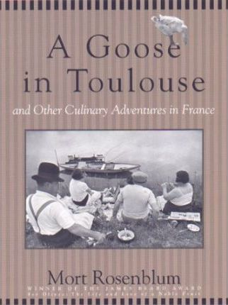 A Goose in Toulouse and Other Culinary Adventures in France