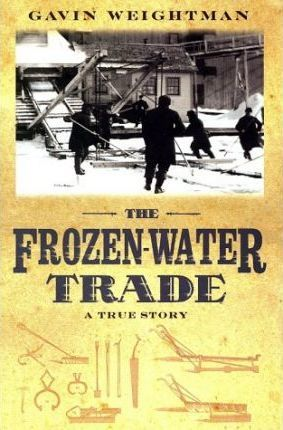 The Frozen-Water Trade  A True Story