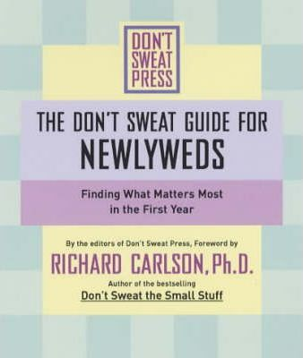 The Don't Sweat Guide for Newlyweds: Finding What Matters Most in the First Year