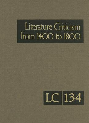 Literature Criticism from 1400 to 1800, Volume 134