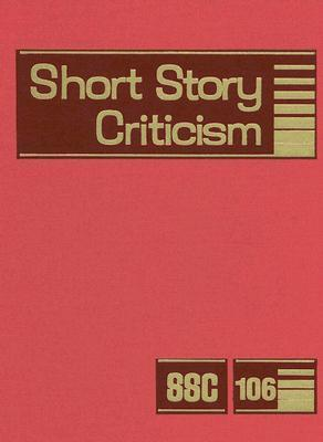 Short Story Criticism, Volume 106