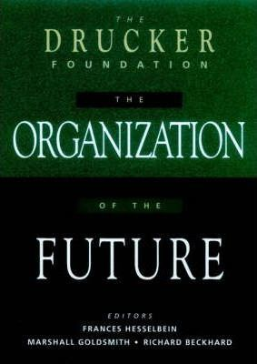 The Drucker Foundation : The Organization of the Future