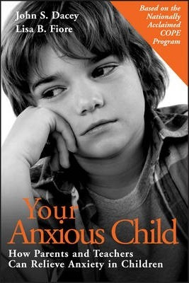 Your Anxious Child: How Parents and Teachers Can Relieve Anxiety in Children