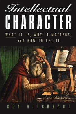 Intellectual Character : What It Is, Why It Matters, and How to Get It