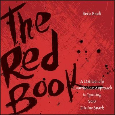 The Red Book : A Deliciously Unorthodox Approach to Igniting Your Divine Spark