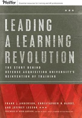 Leading a Learning Revolution  The Story Behind Defense Acquisition University's Reinvention of Training