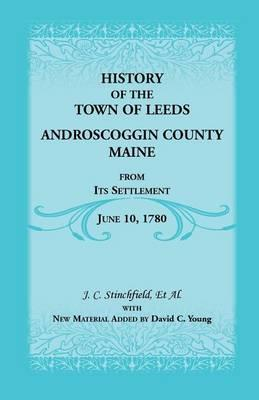 History of the Town of Leeds, Androscoggin County, Maine, from Its Settlement, June 10, 1780