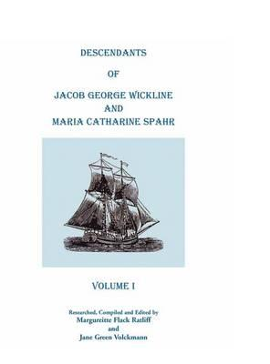 Descendants Of Jacob George Wickline And Maria Catharine Spahr  Volume I