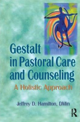 Gestalt in Pastoral Care and Counseling: A Holistic Approach