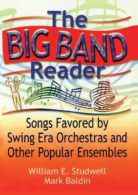 The Big Band Reader  Songs Favored  Swing Era Orchestras and Other Popular Ensembles