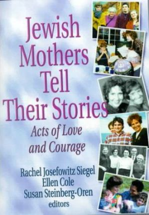 Jewish Mothers Tell Their Stories  Acts of Love and Courage