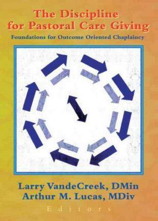 The Discipline for Pastoral Care Giving  Foundations for Outcome Oriented Chaplaincy