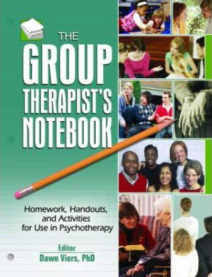 The Group Therapist's Notebook: Homework, Handouts and Activities for Use in Psychotherapy