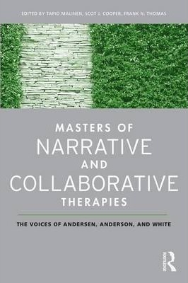 Masters of Narrative and Collaborative Therapies  The Voices of Andersen, Anderson, and White