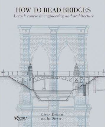 How to Read Bridges : A Crash Course in Engineering and Architecture