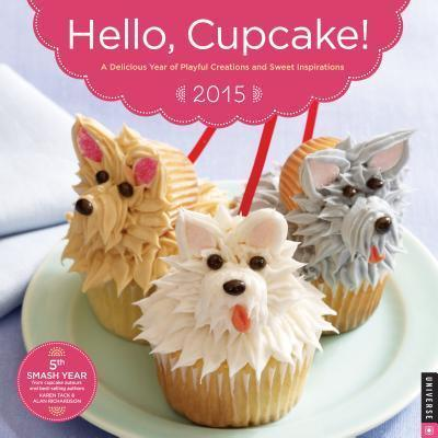 Hello, Cupcake! 2015 Calendar : A Delicious Year of Playful Creations and Sweet Inspirations