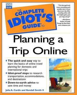 Complete Idiot's Guide to Planning a Trip Online