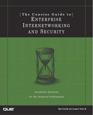 The Concise Guide to Enterprise Internetworking and Security