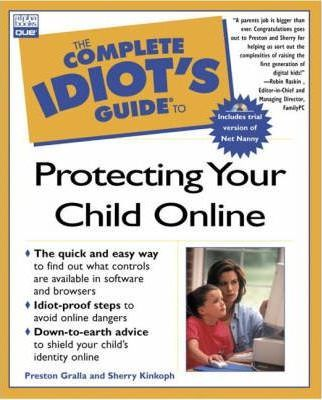 Complete Idiot's Guide to Protecting Your Child Online